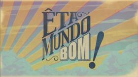 Êta_Mundo_Bom!